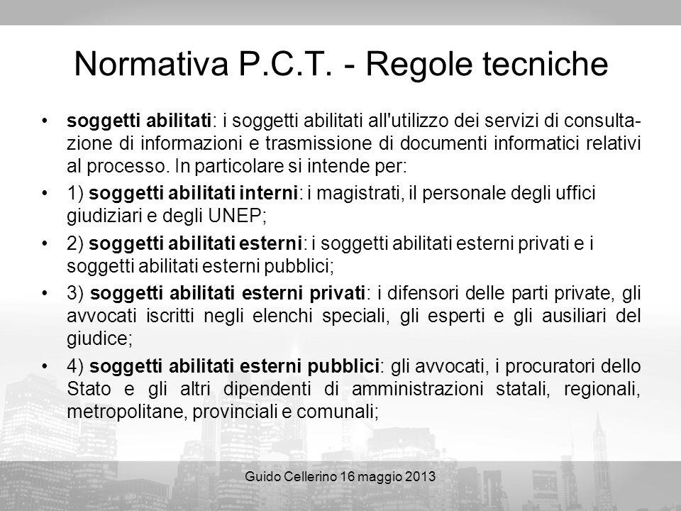 Guido Cellerino 16 maggio 2013 Normativa P.C.T. - Regole tecniche soggetti abilitati: i soggetti abilitati all'utilizzo dei servizi di consulta- zione