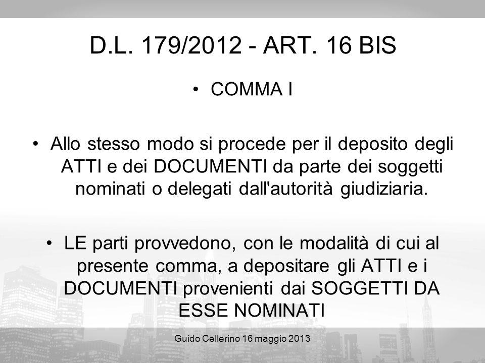 Guido Cellerino 16 maggio 2013 D.L. 179/2012 - ART. 16 BIS COMMA I Allo stesso modo si procede per il deposito degli ATTI e dei DOCUMENTI da parte dei