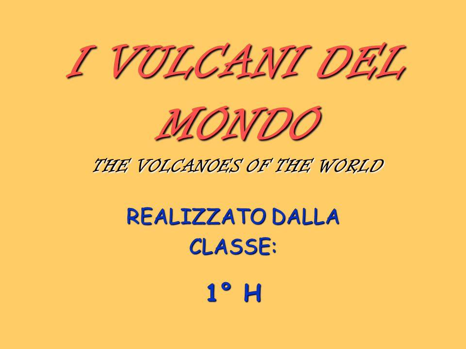 I VULCANI DEL MONDO THE VOLCANOES OF THE WORLD REALIZZATO DALLA CLASSE: 1° H