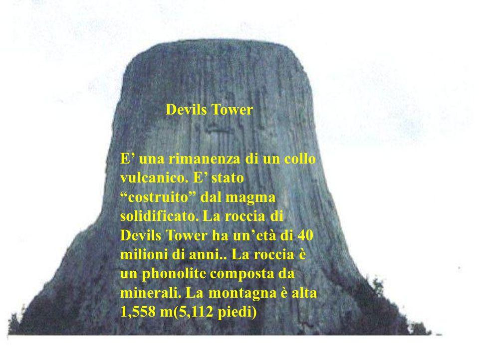 Devils Tower E una rimanenza di un collo vulcanico. E stato costruito dal magma solidificato. La roccia di Devils Tower ha unetà di 40 milioni di anni