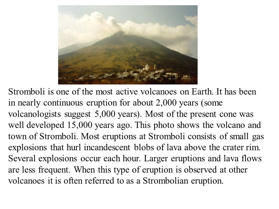 is one of the most active volcanoes on Earth. It has been in nearly continuous eruption for about 2,000 years (some volcanologists suggest 5,000 years