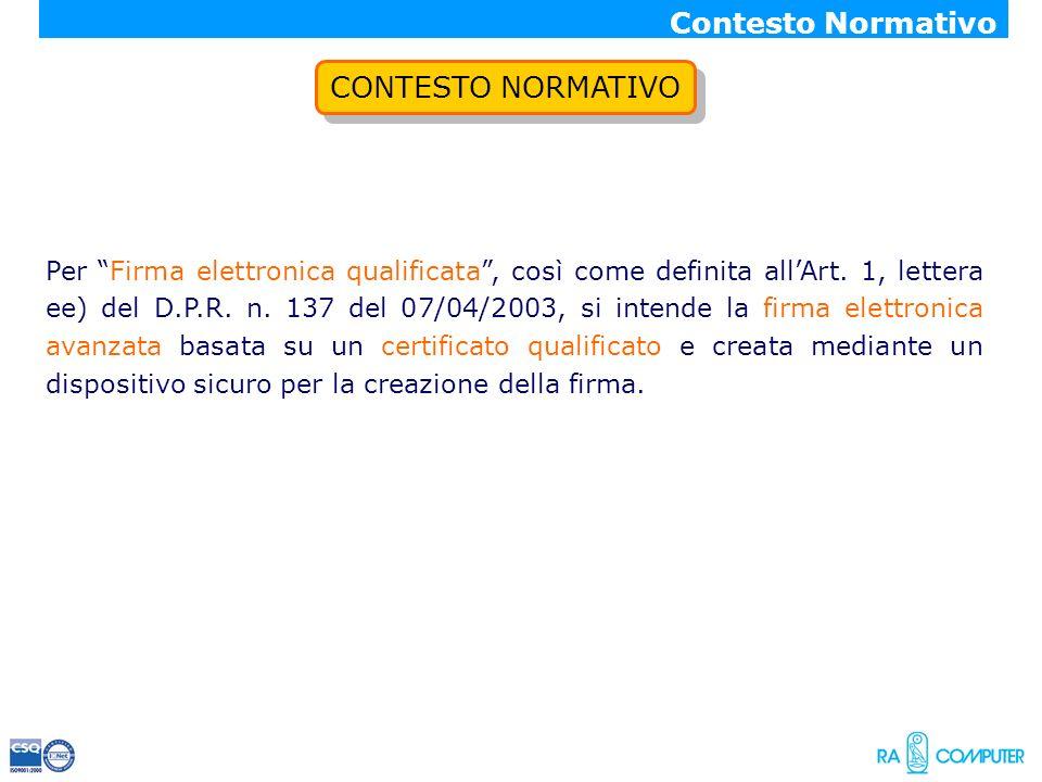 CONTESTO NORMATIVO Contesto Normativo Per Firma elettronica qualificata, così come definita allArt. 1, lettera ee) del D.P.R. n. 137 del 07/04/2003, s