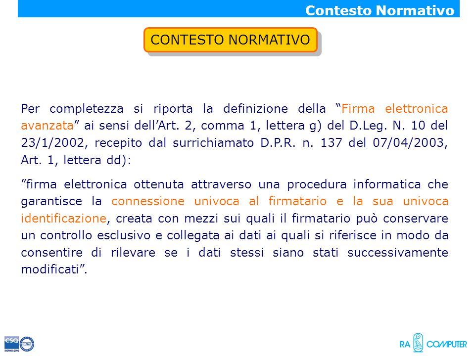 CONTESTO NORMATIVO Contesto Normativo Per completezza si riporta la definizione della Firma elettronica avanzata ai sensi dellArt. 2, comma 1, lettera