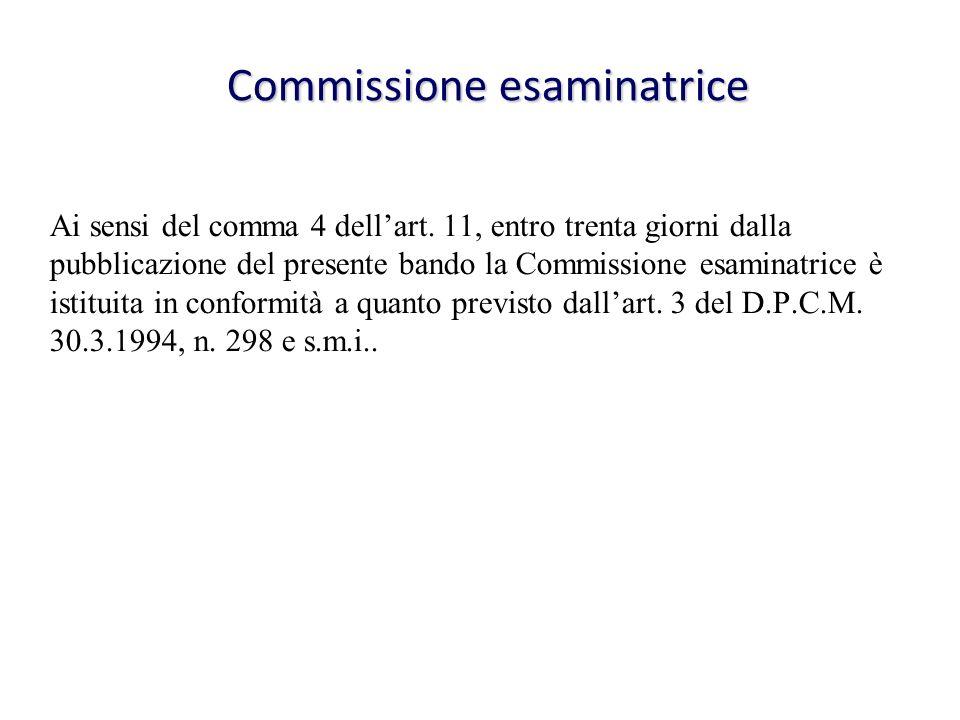 Commissione esaminatrice Ai sensi del comma 4 dellart. 11, entro trenta giorni dalla pubblicazione del presente bando la Commissione esaminatrice è is
