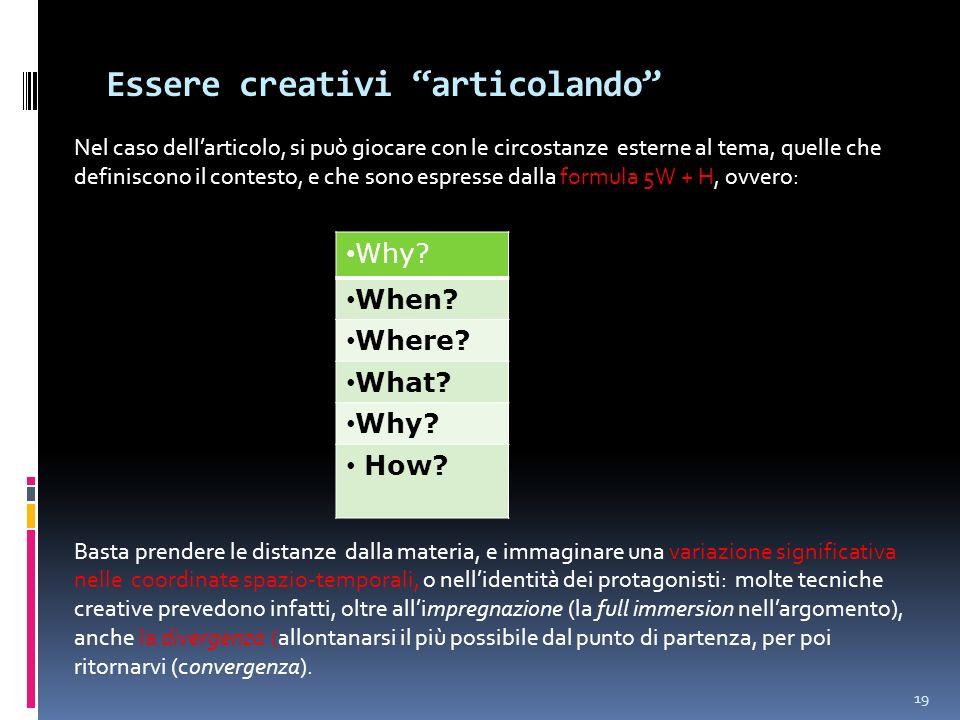 Essere creativi articolando Nel caso dellarticolo, si può giocare con le circostanze esterne al tema, quelle che definiscono il contesto, e che sono e