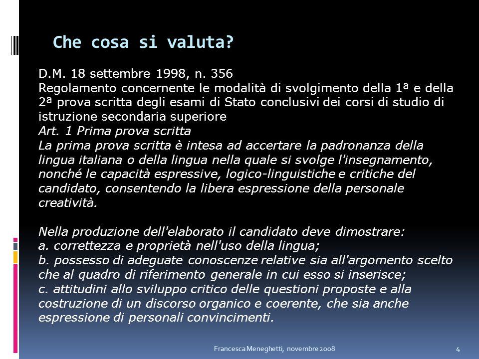 Che cosa si valuta? Francesca Meneghetti, novembre 2008 4 D.M. 18 settembre 1998, n. 356 Regolamento concernente le modalità di svolgimento della 1ª e