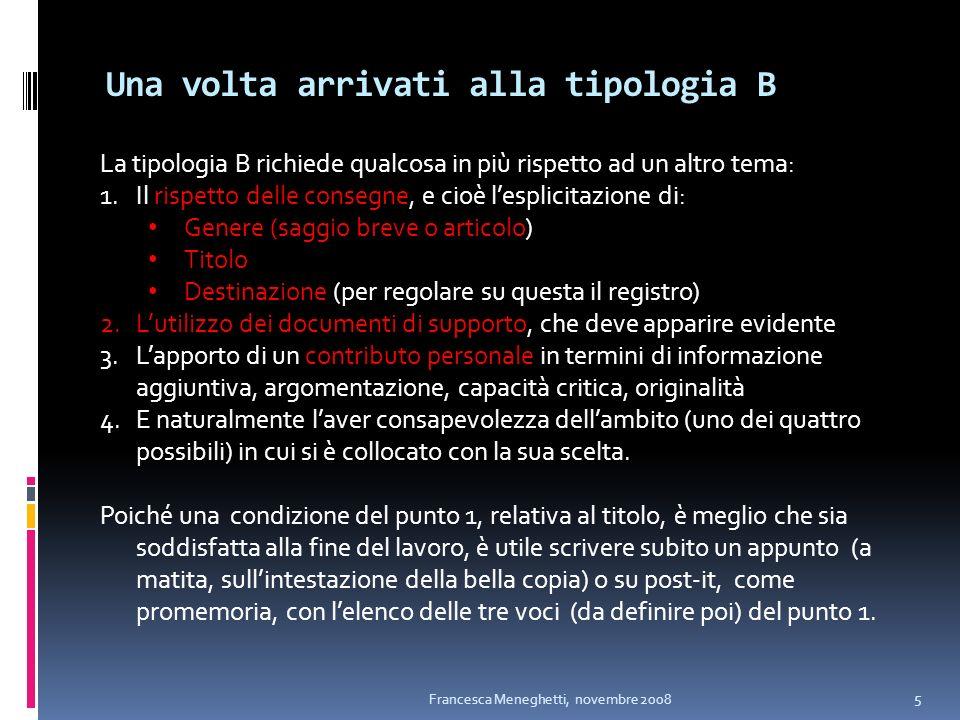 Una volta arrivati alla tipologia B La tipologia B richiede qualcosa in più rispetto ad un altro tema: 1.Il rispetto delle consegne, e cioè lesplicita
