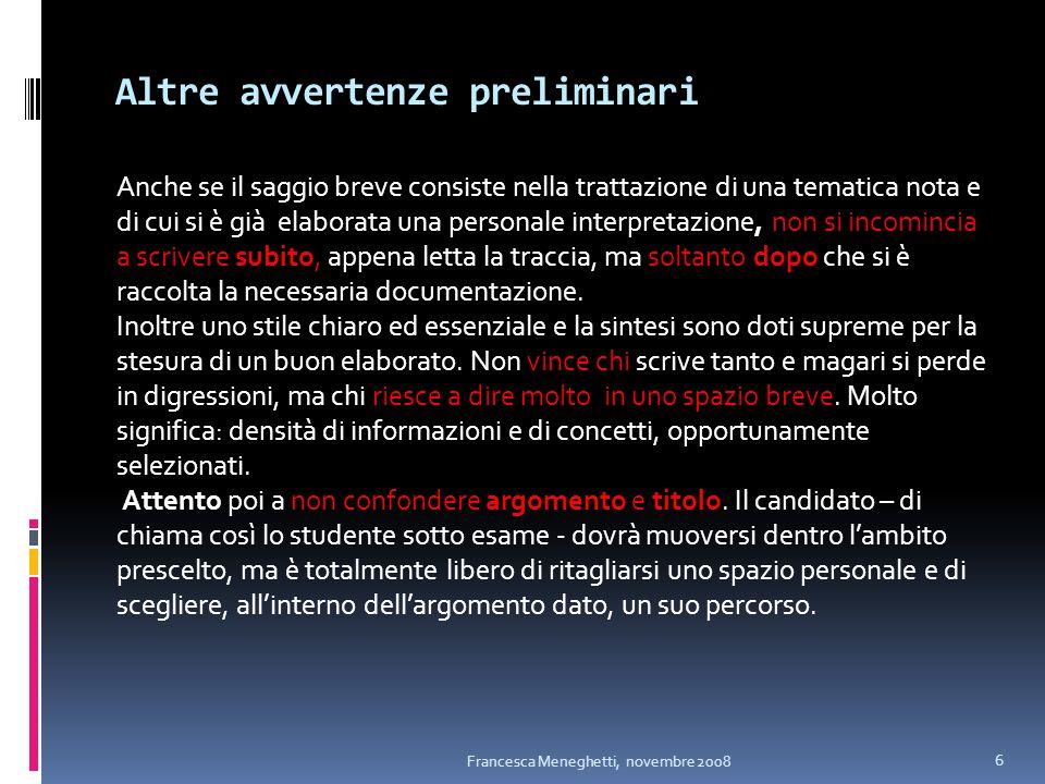 Altre avvertenze preliminari Francesca Meneghetti, novembre 2008 6 Anche se il saggio breve consiste nella trattazione di una tematica nota e di cui s