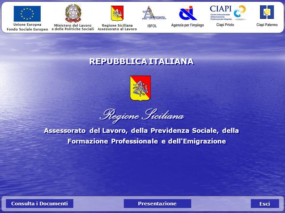 REPUBBLICA ITALIANA Regione Siciliana Assessorato del Lavoro, della Previdenza Sociale, della Formazione Professionale e dell Emigrazione REPUBBLICA ITALIANA Regione Siciliana Assessorato del Lavoro, della Previdenza Sociale, della Formazione Professionale e dell Emigrazione Esci Consulta i DocumentiPresentazione