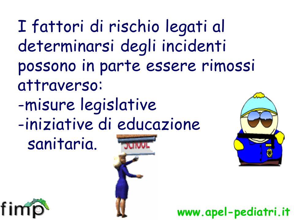 www.apel-pediatri.it I fattori di rischio legati al determinarsi degli incidenti possono in parte essere rimossi attraverso: -misure legislative -iniziative di educazione sanitaria.