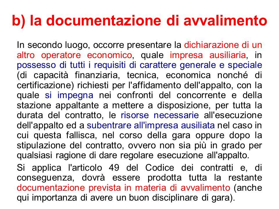 b) la documentazione di avvalimento In secondo luogo, occorre presentare la dichiarazione di un altro operatore economico, quale impresa ausiliaria, i