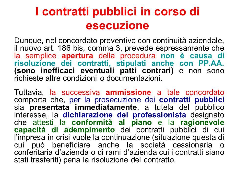 I contratti pubblici in corso di esecuzione Dunque, nel concordato preventivo con continuità aziendale, il nuovo art. 186 bis, comma 3, prevede espres