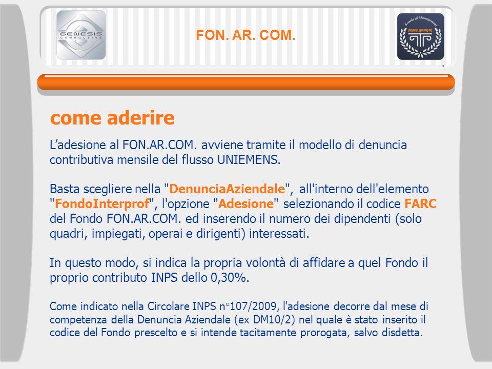 FON. AR. COM. come aderire Ladesione al FON.AR.COM. avviene tramite il modello di denuncia contributiva mensile del flusso UNIEMENS. Basta scegliere n