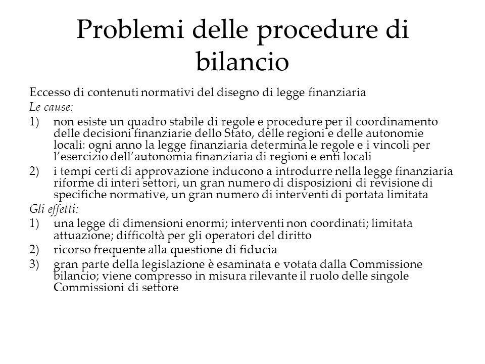 Problemi delle procedure di bilancio Eccesso di contenuti normativi del disegno di legge finanziaria Le cause: 1)non esiste un quadro stabile di regol