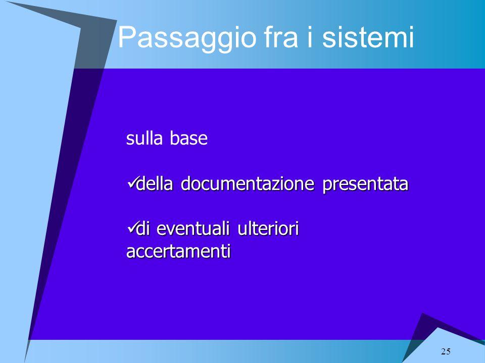 25 Passaggio fra i sistemi sulla base della documentazione presentata della documentazione presentata di eventuali ulteriori accertamenti di eventuali