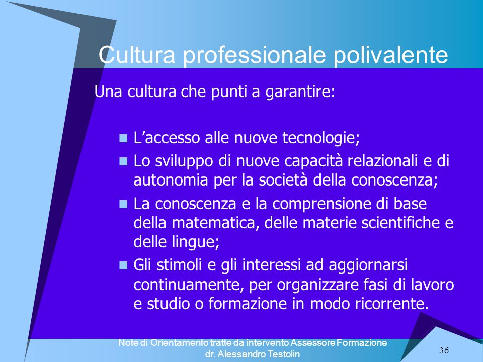 36 Una cultura che punti a garantire: Laccesso alle nuove tecnologie; Lo sviluppo di nuove capacità relazionali e di autonomia per la società della co