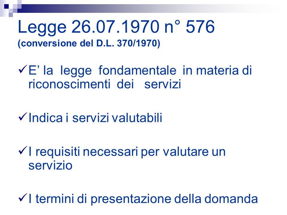 Legge 26.07.1970 n° 576 (conversione del D.L. 370/1970) E la legge fondamentale in materia di riconoscimenti dei servizi Indica i servizi valutabili I