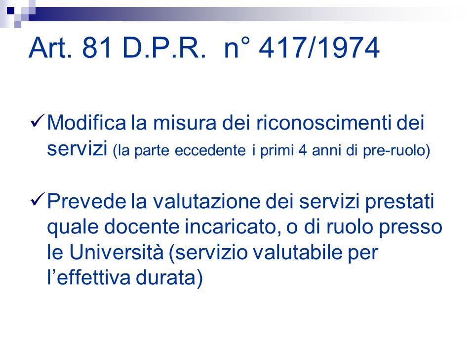 Art. 81 D.P.R. n° 417/1974 Modifica la misura dei riconoscimenti dei servizi (la parte eccedente i primi 4 anni di pre-ruolo) Prevede la valutazione d