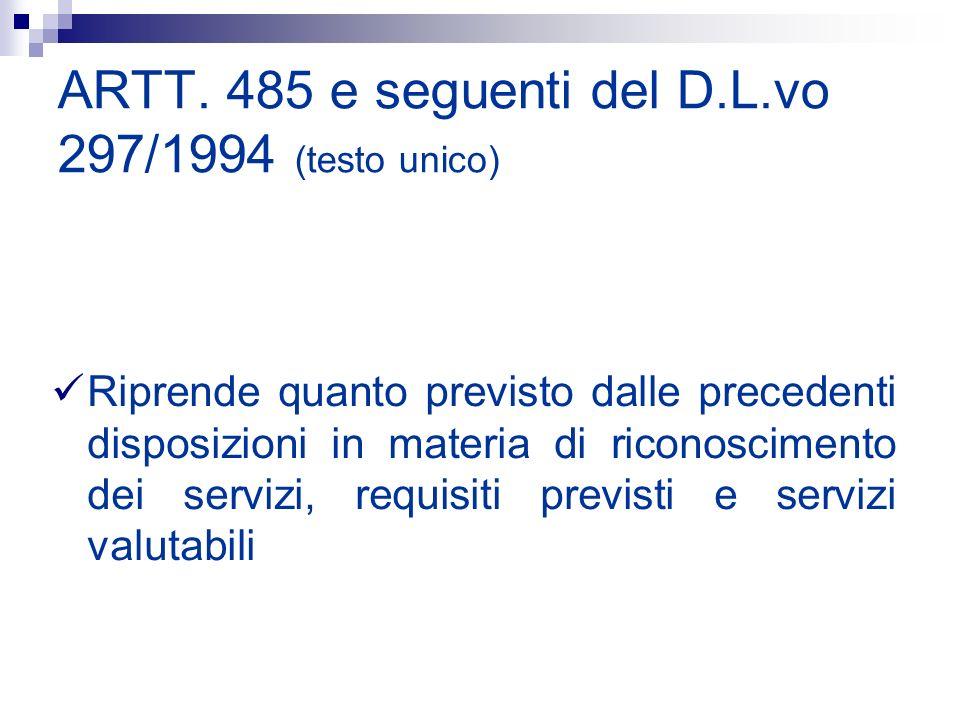 ARTT. 485 e seguenti del D.L.vo 297/1994 (testo unico) Riprende quanto previsto dalle precedenti disposizioni in materia di riconoscimento dei servizi