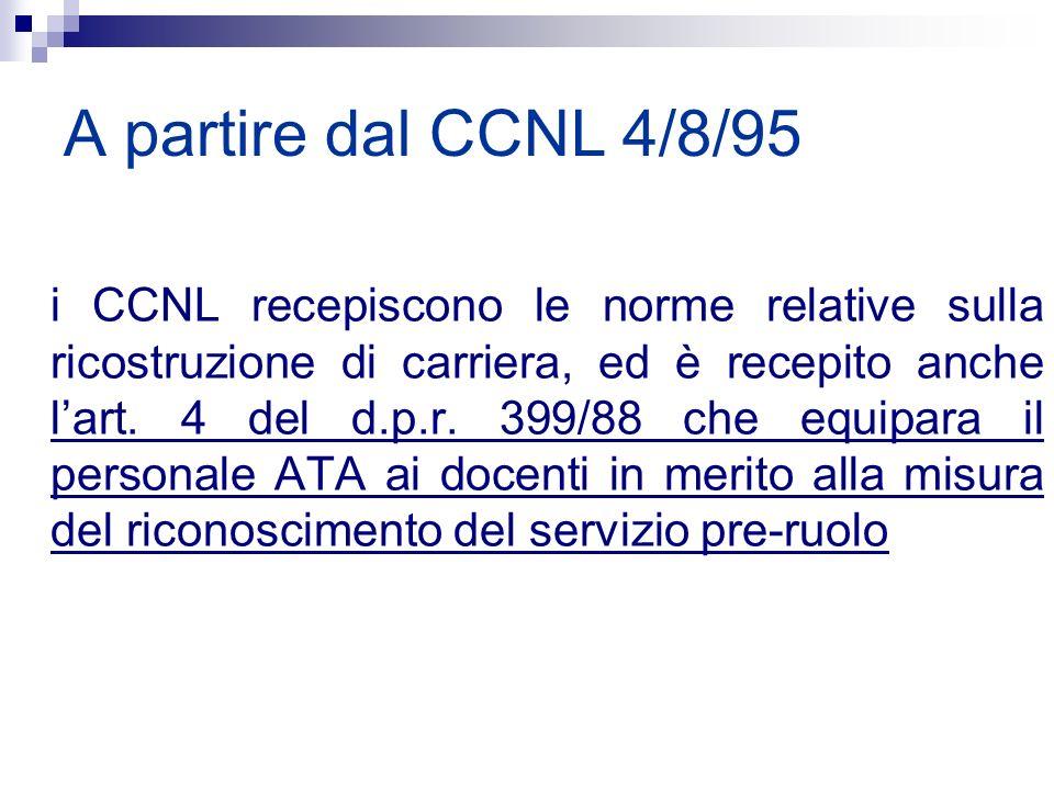 A partire dal CCNL 4/8/95 i CCNL recepiscono le norme relative sulla ricostruzione di carriera, ed è recepito anche lart. 4 del d.p.r. 399/88 che equi