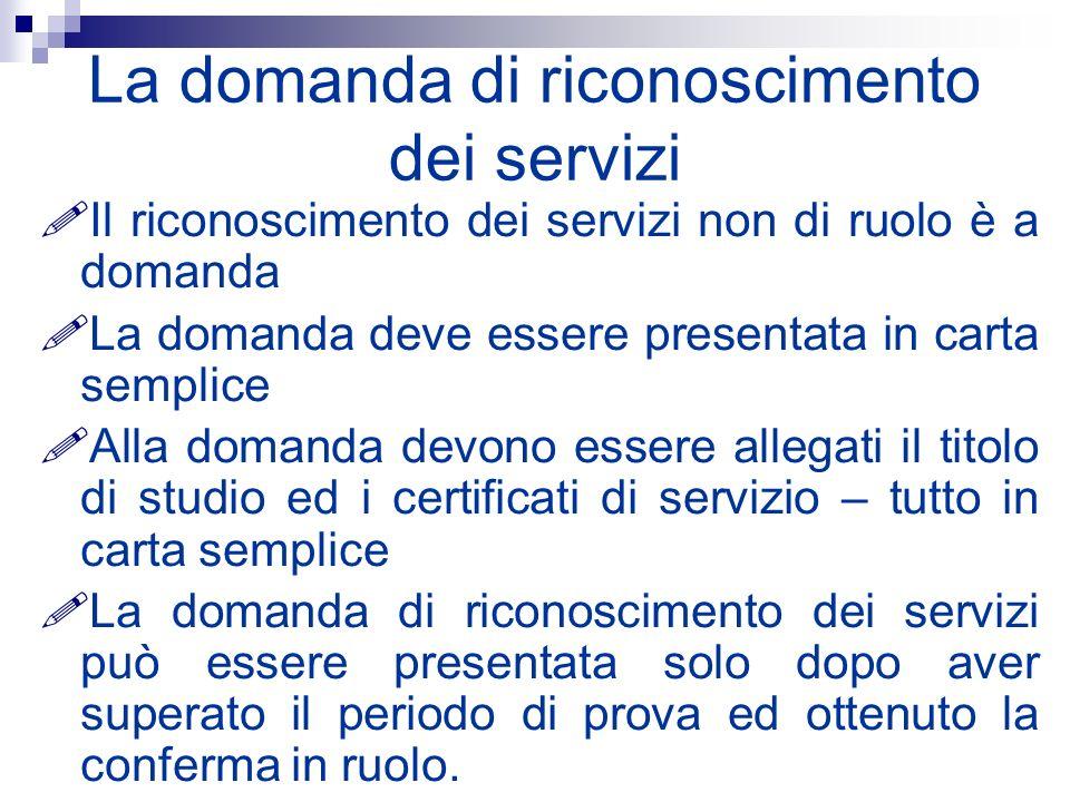 La domanda di riconoscimento dei servizi Il riconoscimento dei servizi non di ruolo è a domanda La domanda deve essere presentata in carta semplice Al