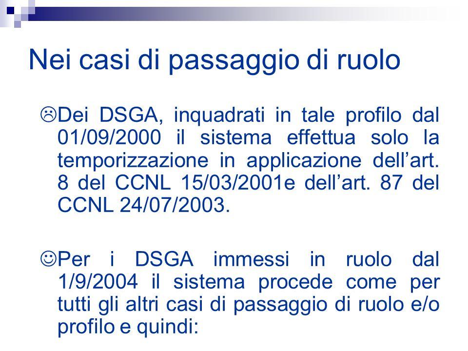 Nei casi di passaggio di ruolo Dei DSGA, inquadrati in tale profilo dal 01/09/2000 il sistema effettua solo la temporizzazione in applicazione dellart