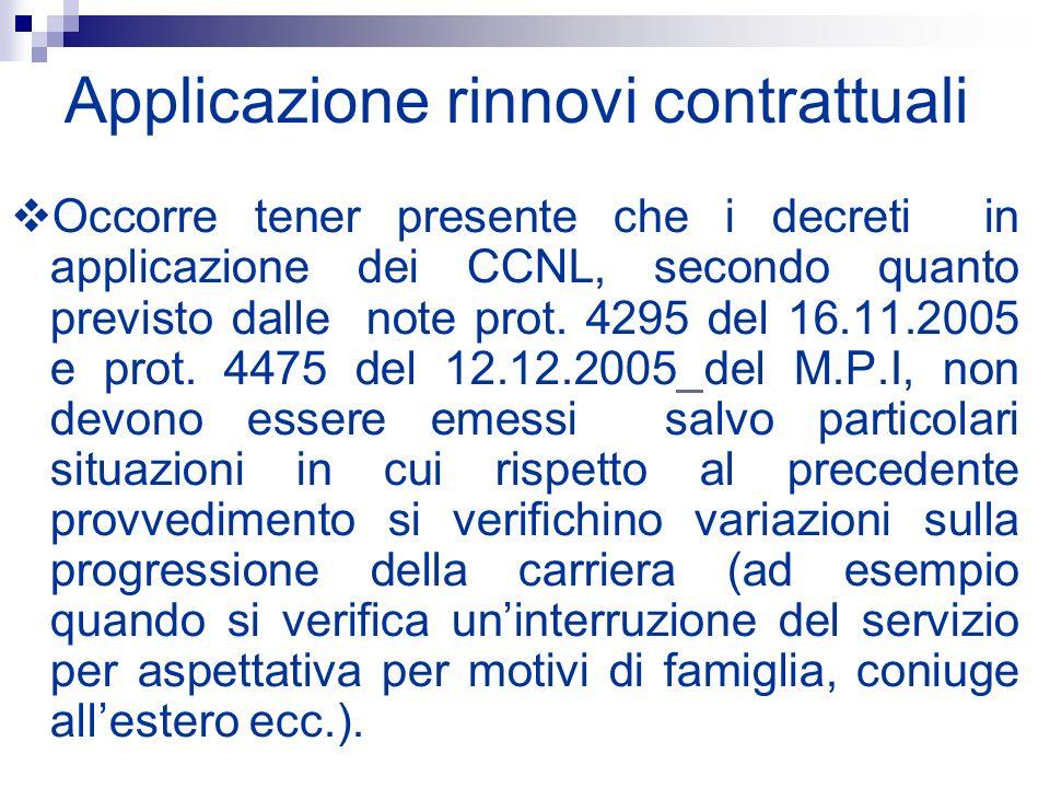 Applicazione rinnovi contrattuali Occorre tener presente che i decreti in applicazione dei CCNL, secondo quanto previsto dalle note prot. 4295 del 16.
