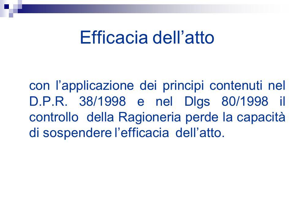 Efficacia dellatto con lapplicazione dei principi contenuti nel D.P.R. 38/1998 e nel Dlgs 80/1998 il controllo della Ragioneria perde la capacità di s