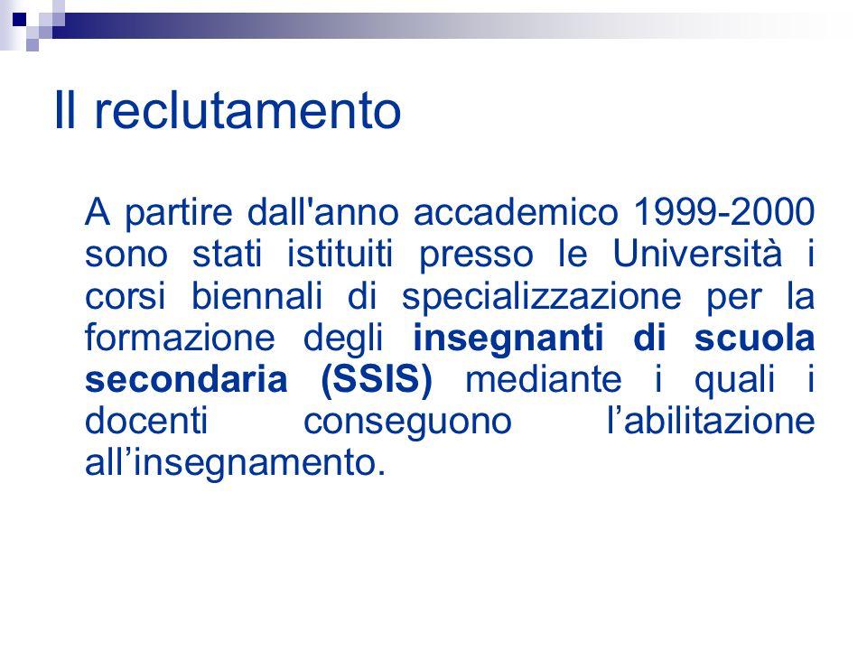 Il reclutamento A partire dall'anno accademico 1999-2000 sono stati istituiti presso le Università i corsi biennali di specializzazione per la formazi
