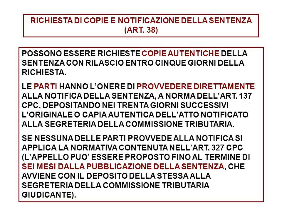 RICHIESTA DI COPIE E NOTIFICAZIONE DELLA SENTENZA (ART. 38) POSSONO ESSERE RICHIESTE COPIE AUTENTICHE DELLA SENTENZA CON RILASCIO ENTRO CINQUE GIORNI