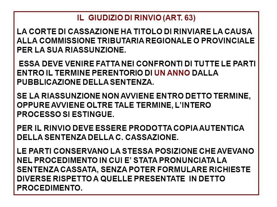 IL GIUDIZIO DI RINVIO (ART. 63) LA CORTE DI CASSAZIONE HA TITOLO DI RINVIARE LA CAUSA ALLA COMMISSIONE TRIBUTARIA REGIONALE O PROVINCIALE PER LA SUA R