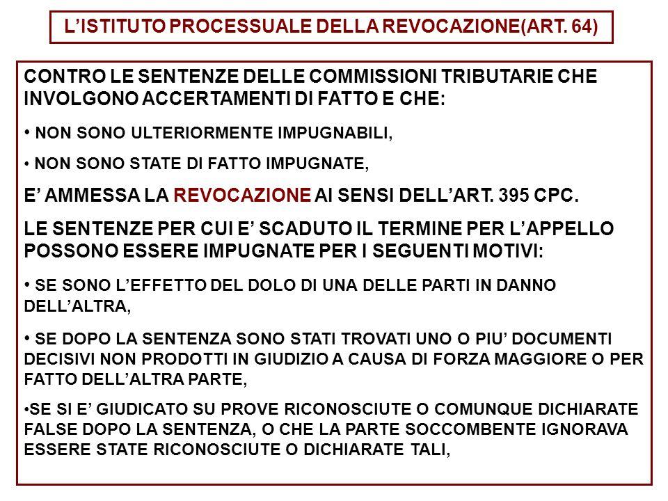 LISTITUTO PROCESSUALE DELLA REVOCAZIONE(ART. 64) CONTRO LE SENTENZE DELLE COMMISSIONI TRIBUTARIE CHE INVOLGONO ACCERTAMENTI DI FATTO E CHE: NON SONO U