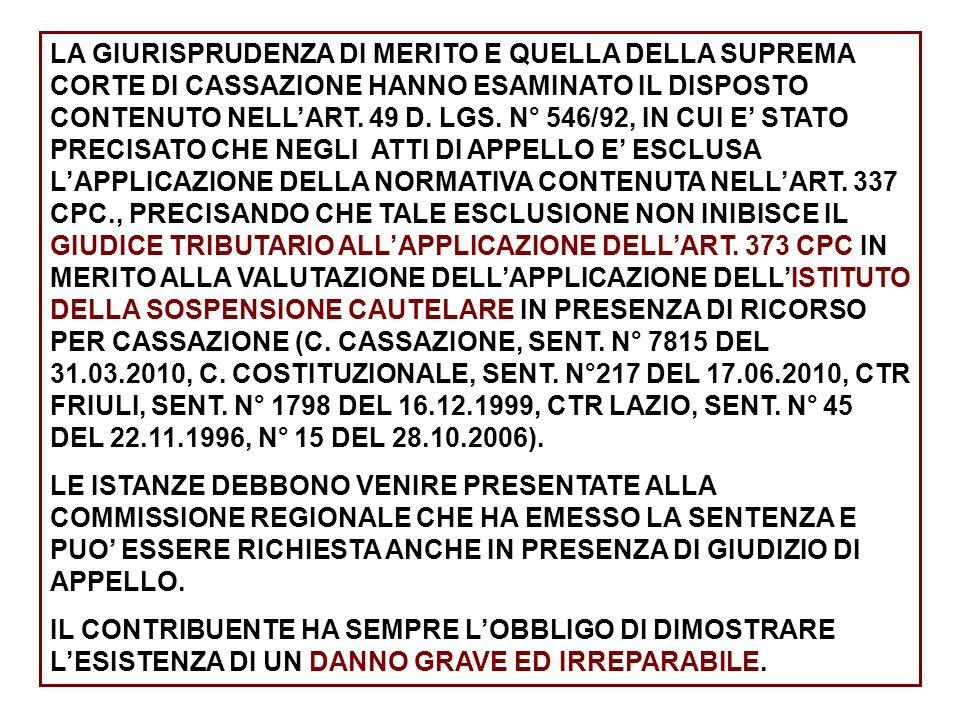 LA GIURISPRUDENZA DI MERITO E QUELLA DELLA SUPREMA CORTE DI CASSAZIONE HANNO ESAMINATO IL DISPOSTO CONTENUTO NELLART. 49 D. LGS. N° 546/92, IN CUI E S