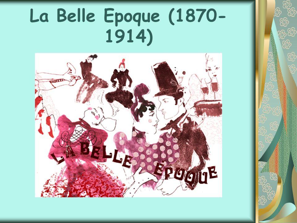 La Belle Epoque (1870- 1914)