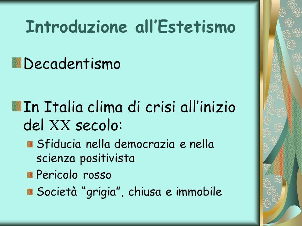 Introduzione allEstetismo Decadentismo In Italia clima di crisi allinizio del XX secolo: Sfiducia nella democrazia e nella scienza positivista Pericol