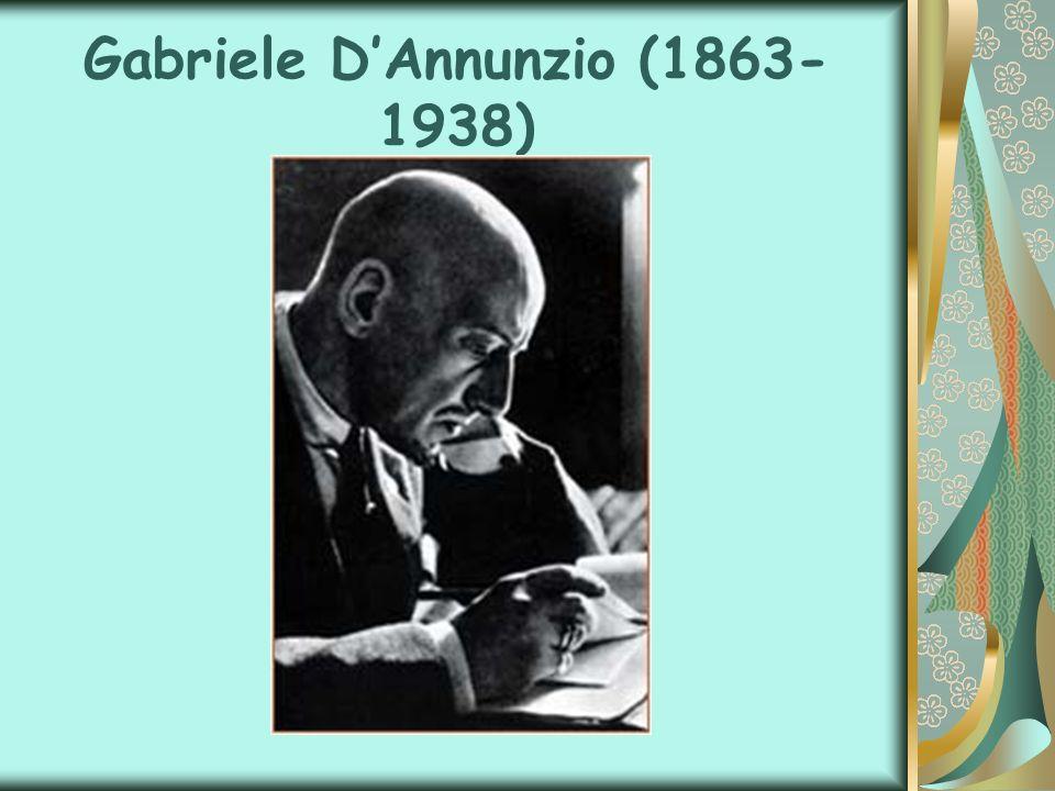 Gabriele DAnnunzio (1863- 1938)