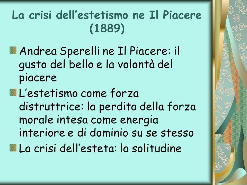 La crisi dellestetismo ne Il Piacere (1889) Andrea Sperelli ne Il Piacere: il gusto del bello e la volontà del piacere Lestetismo come forza distruttr