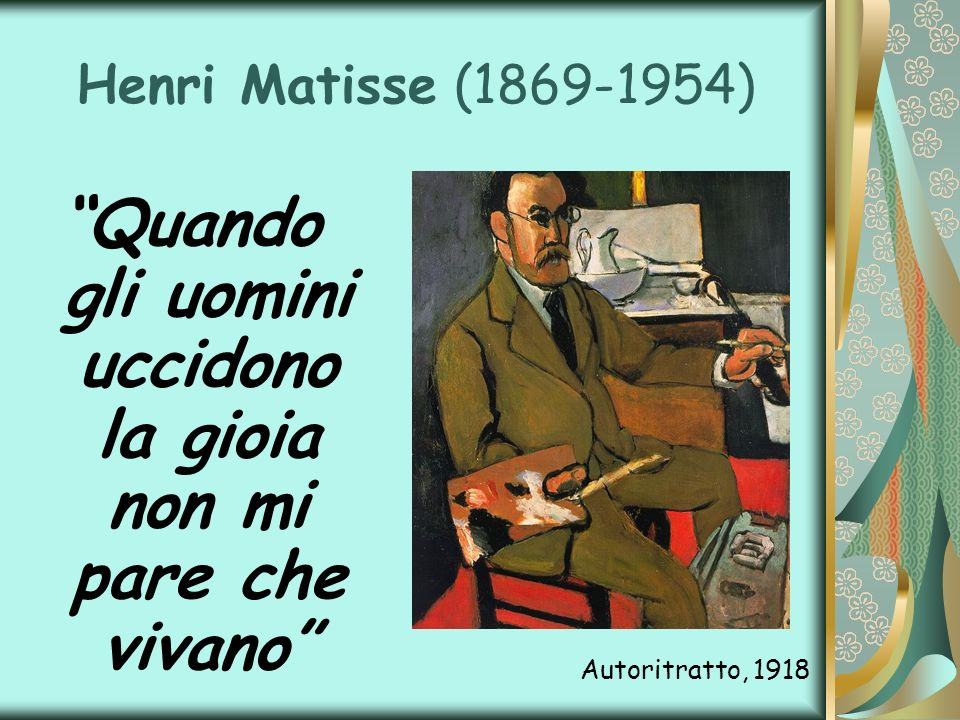 Henri Matisse (1869-1954) Quando gli uomini uccidono la gioia non mi pare che vivano Autoritratto, 1918