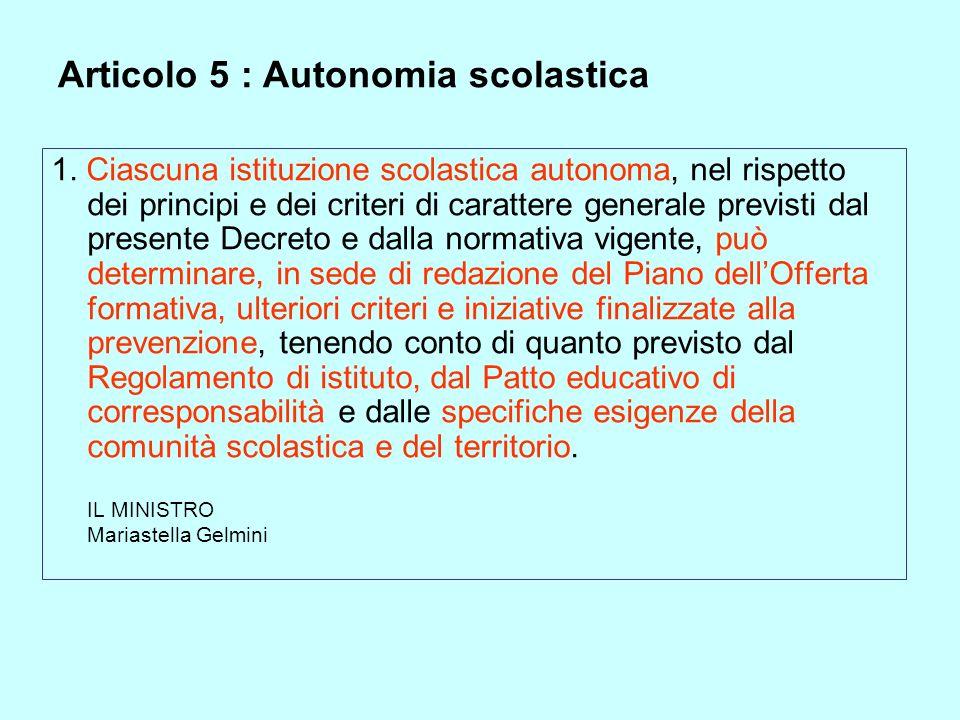 Articolo 5 : Autonomia scolastica 1. Ciascuna istituzione scolastica autonoma, nel rispetto dei principi e dei criteri di carattere generale previsti