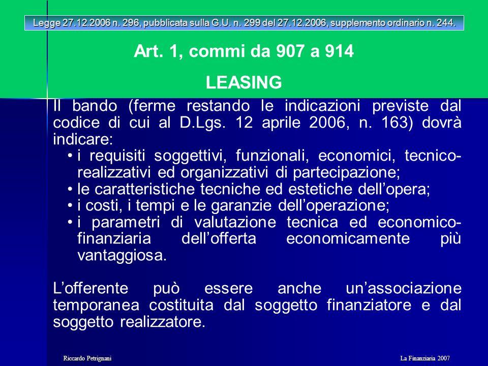 La Finanziaria 2007 Riccardo Petrignani Art. 1, commi da 907 a 914 LEASING Legge 27.12.2006 n. 296, pubblicata sulla G.U. n. 299 del 27.12.2006, suppl