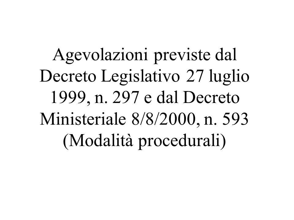 Agevolazioni previste dal Decreto Legislativo 27 luglio 1999, n. 297 e dal Decreto Ministeriale 8/8/2000, n. 593 (Modalità procedurali)