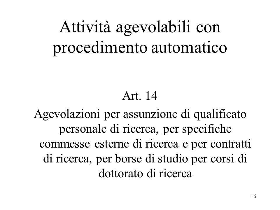16 Attività agevolabili con procedimento automatico Art. 14 Agevolazioni per assunzione di qualificato personale di ricerca, per specifiche commesse e
