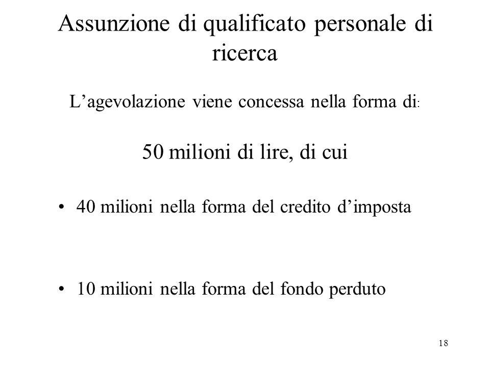 18 Assunzione di qualificato personale di ricerca Lagevolazione viene concessa nella forma di : 50 milioni di lire, di cui 40 milioni nella forma del