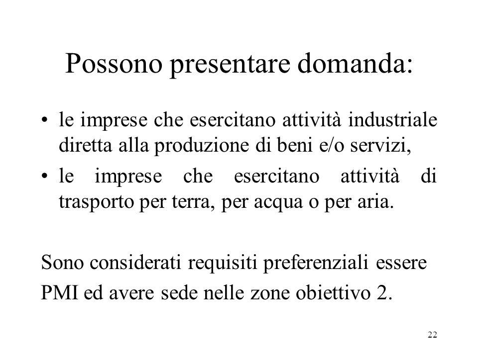 22 Possono presentare domanda: le imprese che esercitano attività industriale diretta alla produzione di beni e/o servizi, le imprese che esercitano a