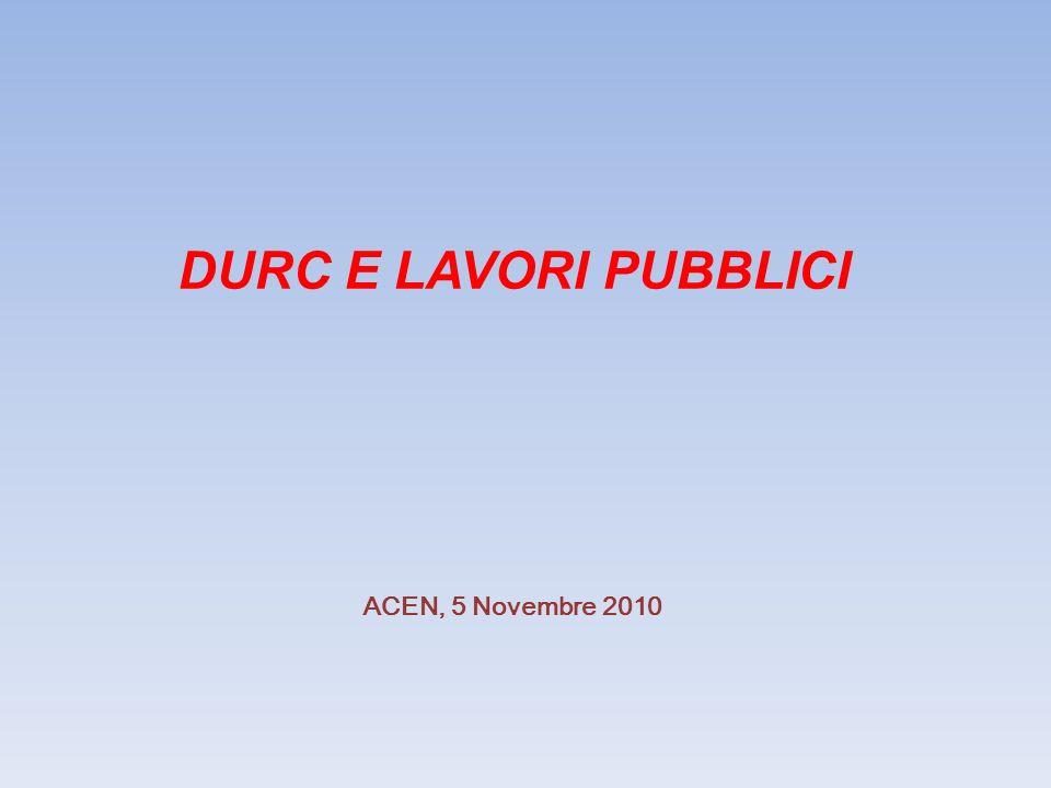 DURC E LAVORI PUBBLICI ACEN, 5 Novembre 2010