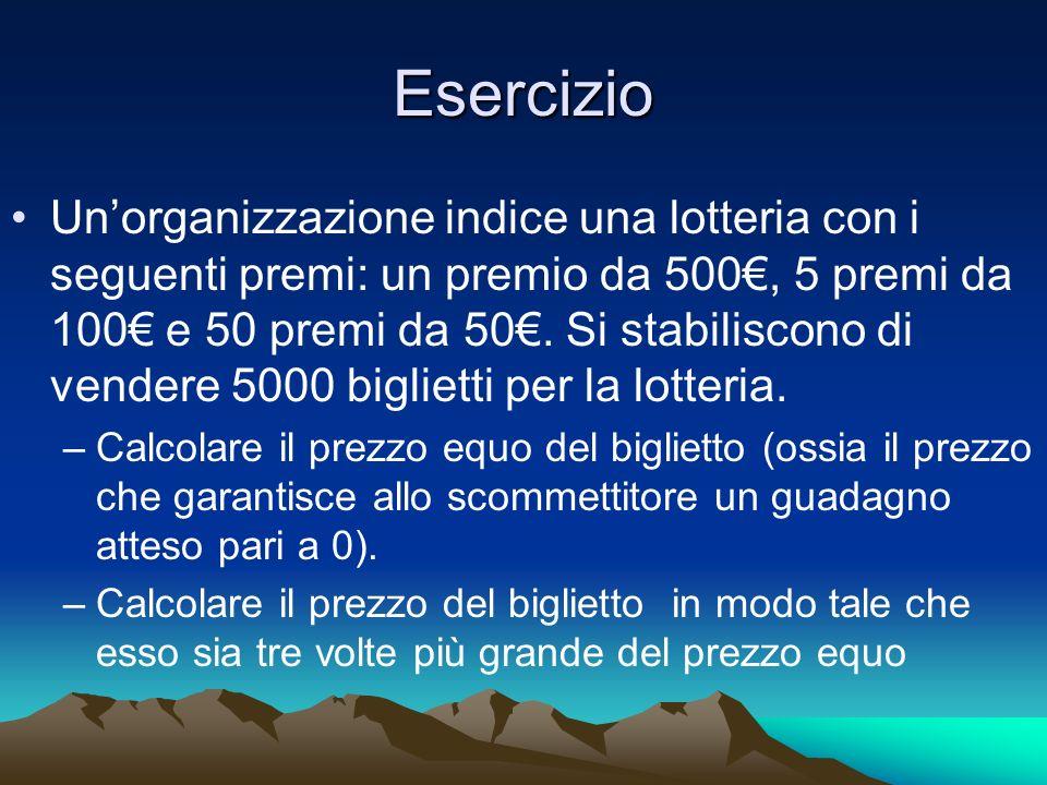 Esercizio Unorganizzazione indice una lotteria con i seguenti premi: un premio da 500, 5 premi da 100 e 50 premi da 50. Si stabiliscono di vendere 500
