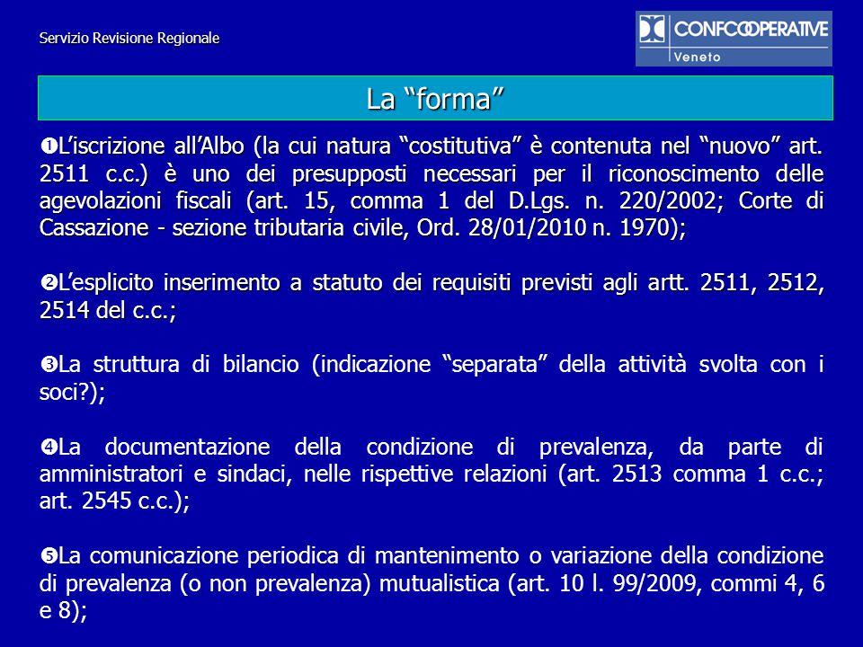 La forma Liscrizione allAlbo (la cui natura costitutiva è contenuta nel nuovo art. 2511 c.c.) è uno dei presupposti necessari per il riconoscimento de