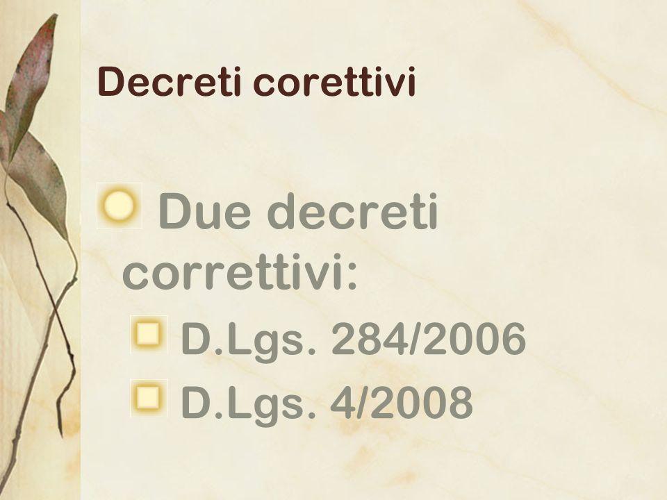 Decreti corettivi Due decreti correttivi: D.Lgs. 284/2006 D.Lgs. 4/2008