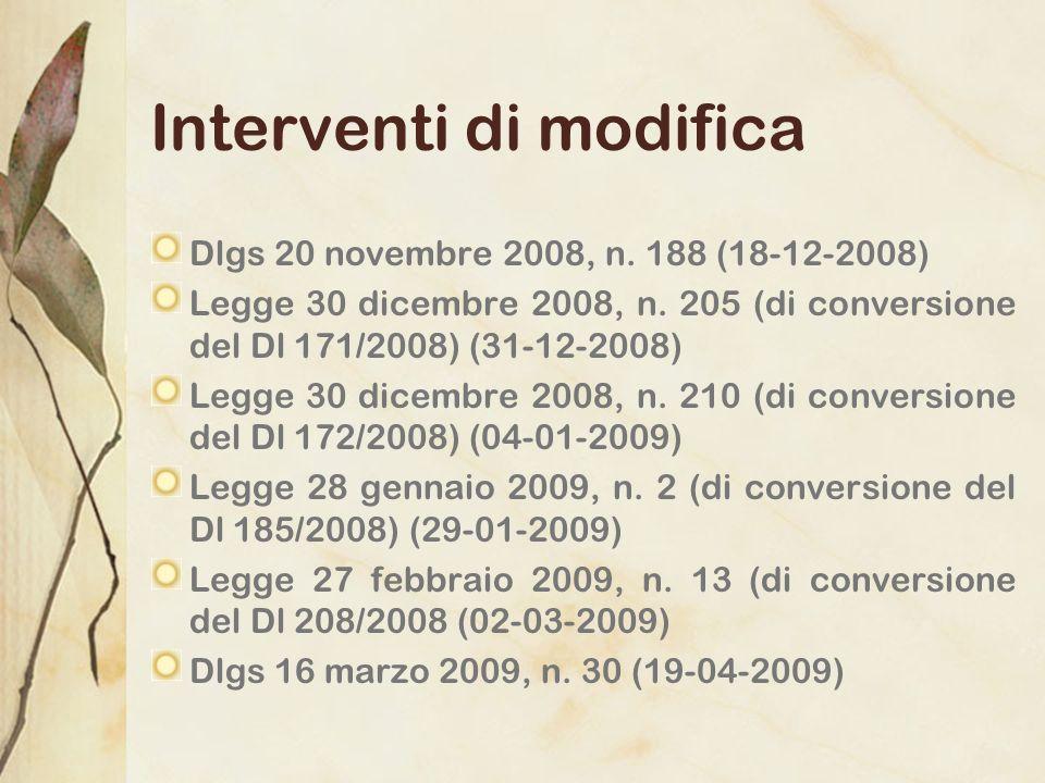 Interventi di modifica Dlgs 20 novembre 2008, n. 188 (18-12-2008) Legge 30 dicembre 2008, n. 205 (di conversione del Dl 171/2008) (31-12-2008) Legge 3