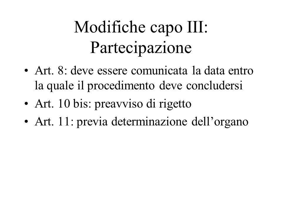 Modifiche capo III: Partecipazione Art. 8: deve essere comunicata la data entro la quale il procedimento deve concludersi Art. 10 bis: preavviso di ri